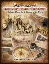 Adirondack Civilian Conservation Corps Camps:  History, Memories & Legacy of the CCC