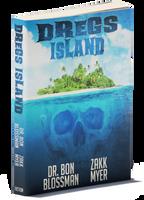 Dregs Island by Dr. Bon Blossman & Zakk Myer