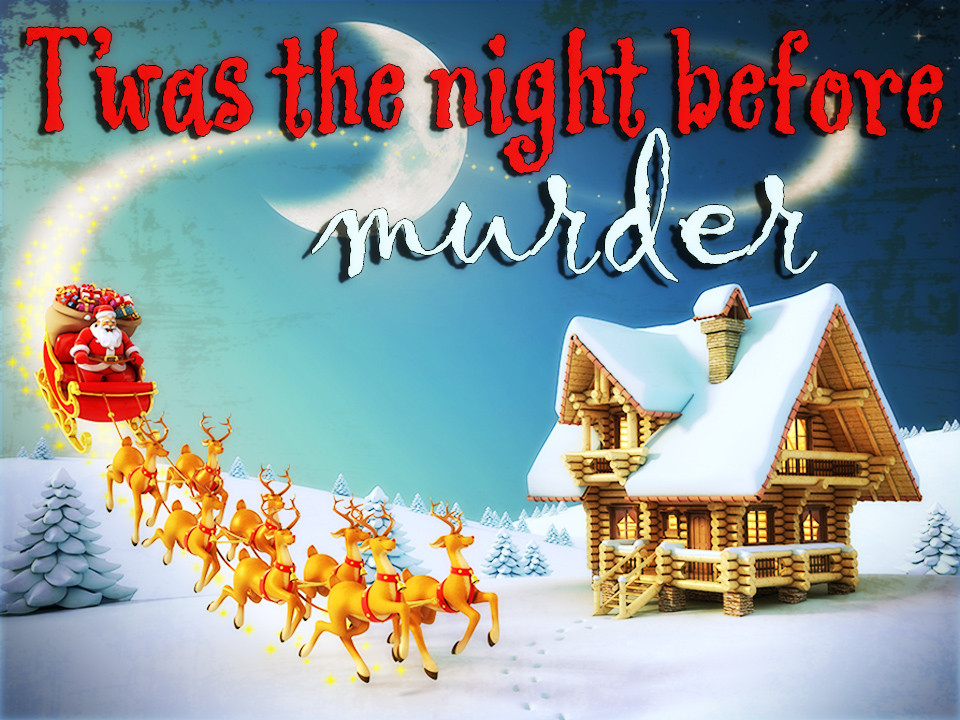 CHRISTMAS MURDER MYSTERY: T'WAS A NIGHT BEFORE MURDER