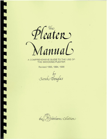 A comprehensive Guide to the use of the smocking pleater, This is a black and white manual from the Heirloom collection, Includes, Geography of a Pleater, Pleating equipment, Fabric and Pleats, Caring for your pleater,  Using a Pleater, Pleating lessons, Entertaining problems, Bishop Garment, Clothing Construction, Infant Bishop pattern, Infant Bodice pattern, Infant sleeve pattern