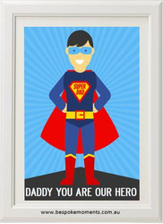 Daddy You Are Our Hero Print