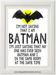 I'm Not Saying I'm Batman Print