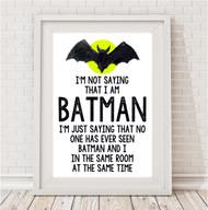 I'm Not Saying I'm Batman Print