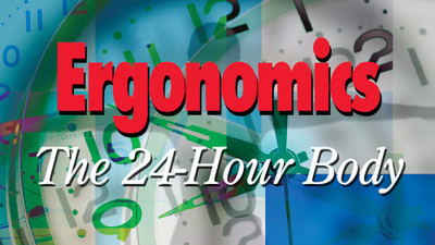 Ergonomics: The 24-Hour Body