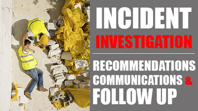 Incident Investigation: Recommendations, Communication & Follow-Up