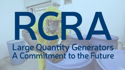 RCRA Large Quantity Generators: A Commitment To The Future