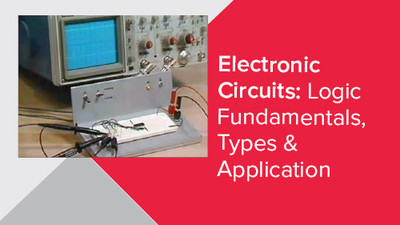 Electronic Circuits: Logic Fundamentals, Types & Application