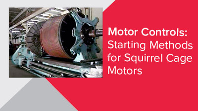 Motor Controls: Starting Methods For Squirrel Cage Motors