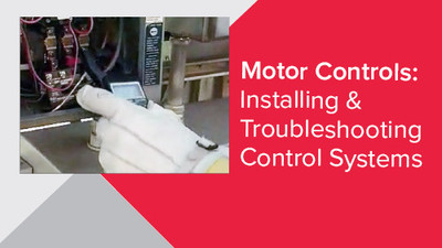 Motor Controls: Installing & Troubleshooting Control Systems