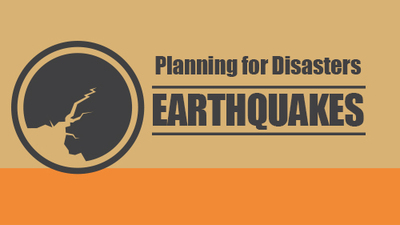 Planning for Disasters: Earthquakes