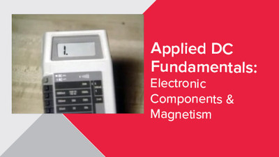 Applied DC Fundamentals: Electronic Components & Magnetism