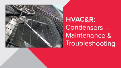 HVAC&R: Condensers - Maintenance & Troubleshooting