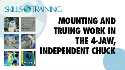 Basic Engine Lathe: Mounting & Truing Work In The Four-Jaw, Independent Chuck