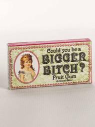 Bigger Bitch Gum