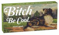 Bitch Be Cool Gum