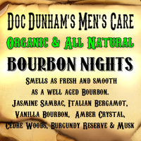 Doc Dunham's Bourbon Nights, Smells as fresh and smooth as a well aged Bourbon.  Jasmine Sambac, Italian Bergamot, Vanilla Bourbon,  Amber Crystal,  Cedre Woods, Burgundy Reserve, Musk