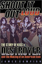 Shout it Out Loud - The Story of KISS's Destroyer, book.