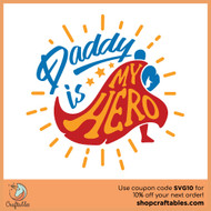 Free Daddy Is My Hero SVG Cut File
