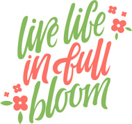 Free Live Life In Full Bloom SVG Cut File