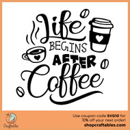 Free Life Begins After Coffee SVG Cut File