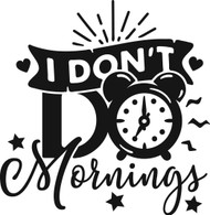Free I Don't Do Mornings SVG Cut File
