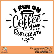 Free I Run on Coffee and Sarcasm SVG Cut File