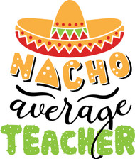 Free Nacho Average Teacher SVG Cut File