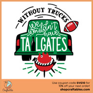 Free Without Trucks We Wouldn't Have Tailgates SVG Cut File