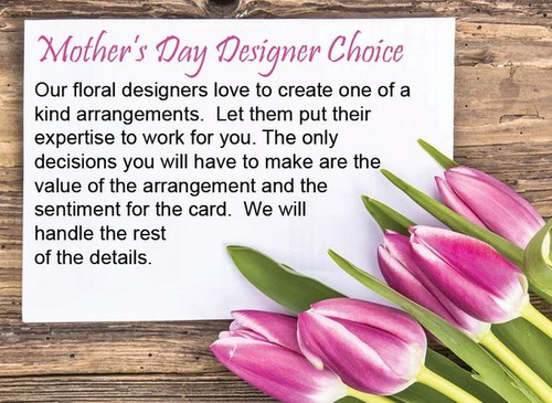 Your Best value bouquet, and an excellent choice!  This will allow our Professional Designers to choose the best and freshest flowers available, and create a unique design, Especially for your Mom.
