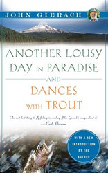 Another Lousy Day in Paradise and Dances with Trout - J. Gierach