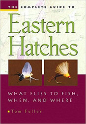 The Complete Guide to Eastern Hatches  - What flies to Fish, When, and Where
