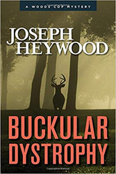 Buckular Dystrophy: A Woods Cop Mystery by Joseph Heywood (Hardcover)