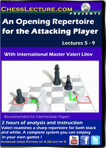An Opening Repertoire for the Attacking Player lectures 5 - 9