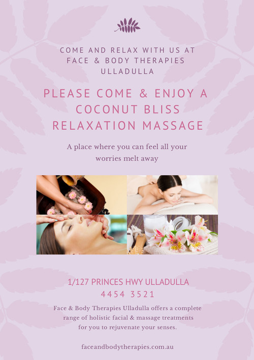 Come on in to Face & Body Therapies Ulladulla and enjoy our blissful relaxation massage.  There is hardly any oil that can match the goodness of coconut oil when it comes to massage.  A deeply relaxing, quiet and reviving massage enjoyed by all.