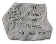 If Friends Were Flowers Garden Stone