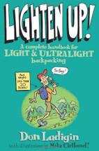 Lighten Up! - A Complete Handbook for Light and Ultralight Backpacking