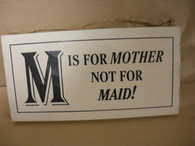M is for Mother not for MAID ~ wood sign ~ made in USA