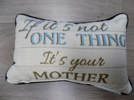 Pillow ~ If It's Not One Thing It's your Mother