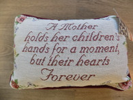 Pillow ~ A Mother Holds Her Children's Hands For A Moment, But Their Hearts Forever