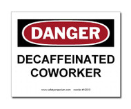 A photograph of a 12010 witty workplace label reading danger decaffeinated coworker.