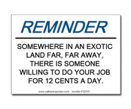 A photograph of a 12015 witty workplace label reading somewhere in an exotic land far away there is someone willing to do your job for 12 cents a day.