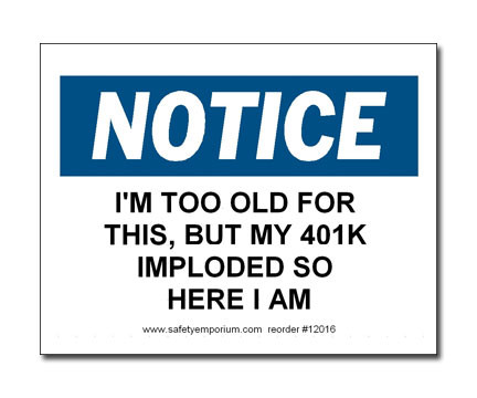 A photograph of a 12016 witty workplace label reading notice I'm too old for this but my 401K imploded so here I am.