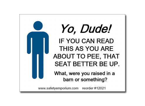 A photograph of a 12021 witty workplace label reading yo, dude, if you can read this then you are about to pee, that seat better be up, with graphic.