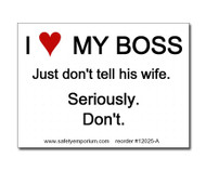 A photograph of a 12025 witty workplace label reading I love my boss just don't tell his wife seriously don't.