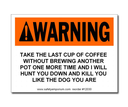 A photograph of a 12030 witty workplace label reading warning take the last cup of coffee....