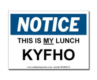 A photograph of a 12032 witty workplace label reading notice this is my lunch KYFHO.