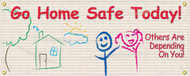 Drawing of Go Home Safe Today! - Others are Depending on You! safety banner. The banner has illustration of a kids drawing of a house and tree.