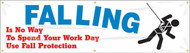 """Picture of Workplace Safety Banner that features a professional white background, the image of a stickman falling while wearing a safety harness, and wording of """"Falling Is No Way To Spend You Work Day, Use Fall Protection"""" in bold red and blue text."""