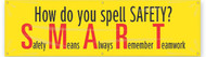 """Picture of Workplace Safety Banner that features a bright yellow background, and wording """"How Do You Spell Safety?"""" in bold black text in the upper half. Below is the wording """"Safety Means Always Remember Teamwork"""" with the first letter of each word being in large red text, spelling out """"SMART""""."""