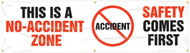 """Picture of Workplace Safety Banner that features a professional white background and the image of a red """"no"""" symbol in the background with the word """"accident"""" being crossed through. To the sides of it are the wording """"This Is A No-Accident Zone"""" and """"Safety Comes First"""" in bold black and red text."""